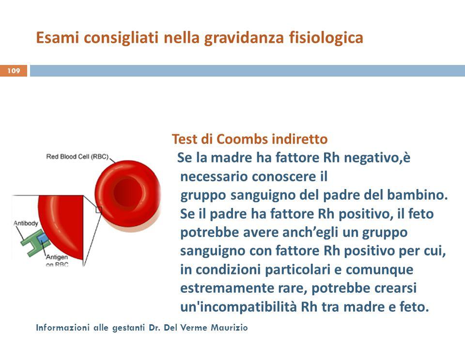 109 Informazioni alle gestanti Dr. Del Verme Maurizio Test di Coombs indiretto Se la madre ha fattore Rh negativo,è necessario conoscere il gruppo san