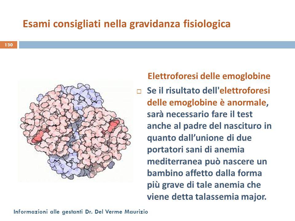 Elettroforesi delle emoglobine  Se il risultato dell'elettroforesi delle emoglobine è anormale, sarà necessario fare il test anche al padre del nasci