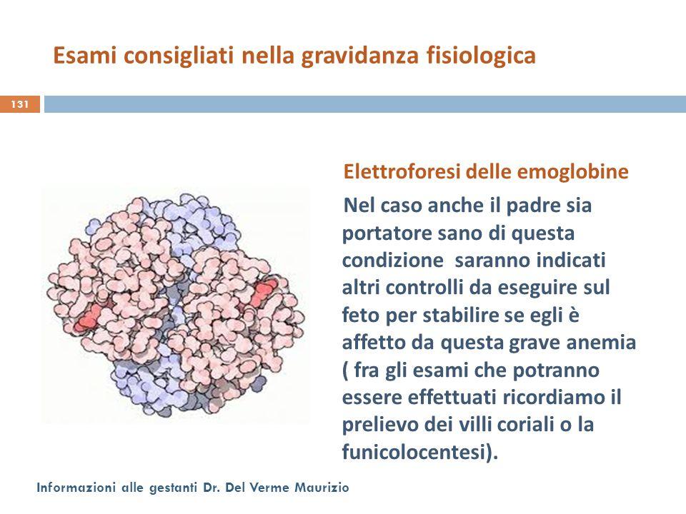 Elettroforesi delle emoglobine Nel caso anche il padre sia portatore sano di questa condizione saranno indicati altri controlli da eseguire sul feto p
