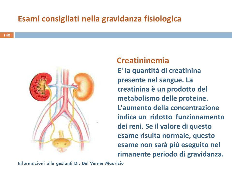 Creatininemia E' la quantità di creatinina presente nel sangue. La creatinina è un prodotto del metabolismo delle proteine. L'aumento della concentraz