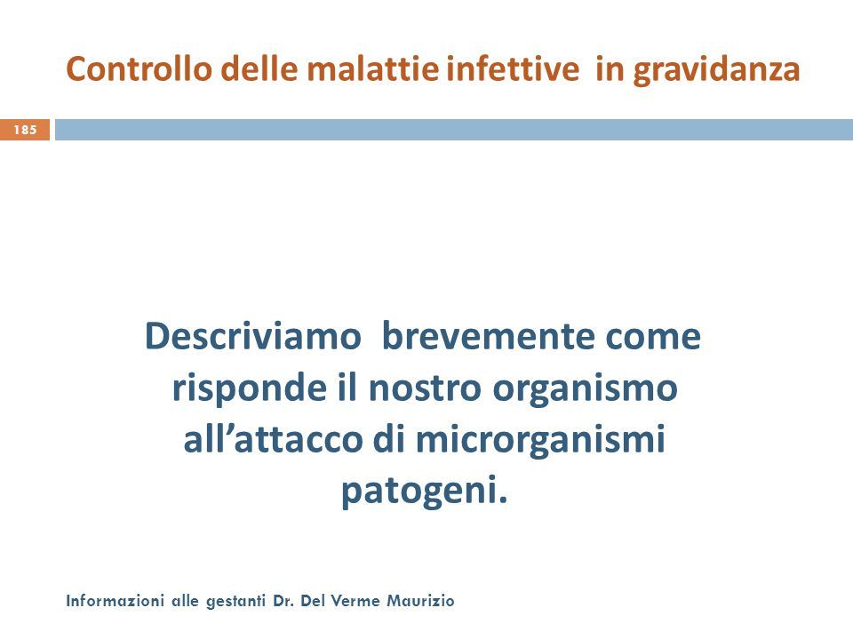 Descriviamo brevemente come risponde il nostro organismo all'attacco di microrganismi patogeni. 185 Informazioni alle gestanti Dr. Del Verme Maurizio