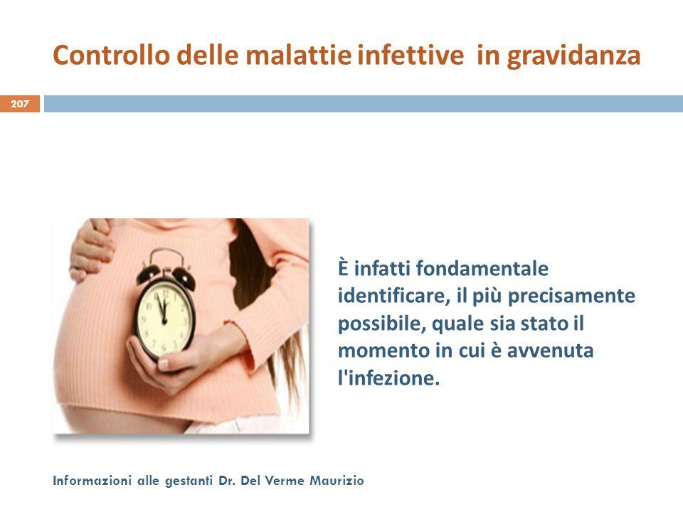 207 Informazioni alle gestanti Dr. Del Verme Maurizio È infatti fondamentale identificare, il più precisamente possibile, quale sia stato il momento i