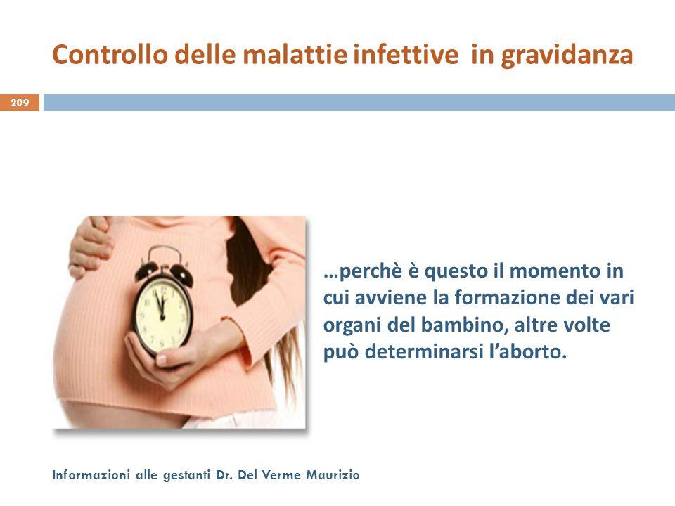 209 Informazioni alle gestanti Dr. Del Verme Maurizio …perchè è questo il momento in cui avviene la formazione dei vari organi del bambino, altre volt
