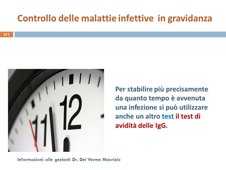 211 Informazioni alle gestanti Dr. Del Verme Maurizio Per stabilire più precisamente da quanto tempo è avvenuta una infezione si può utilizzare anche