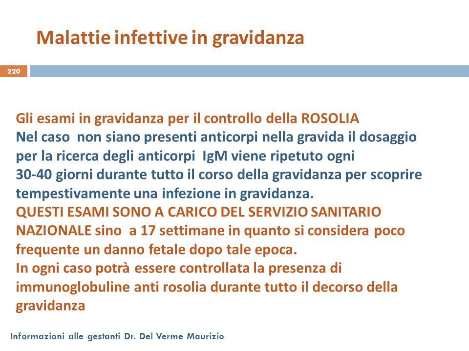 220 Informazioni alle gestanti Dr. Del Verme Maurizio Gli esami in gravidanza per il controllo della ROSOLIA Nel caso non siano presenti anticorpi nel