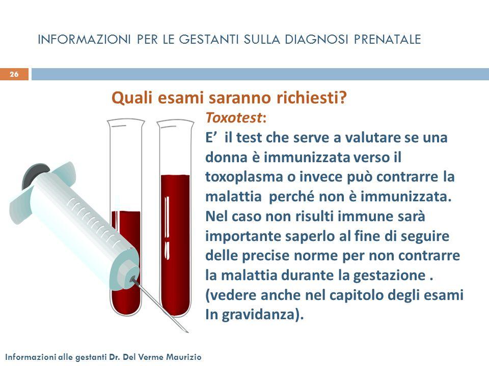 INFORMAZIONI PER LE GESTANTI SULLA DIAGNOSI PRENATALE Toxotest: E' il test che serve a valutare se una donna è immunizzata verso il toxoplasma o invec