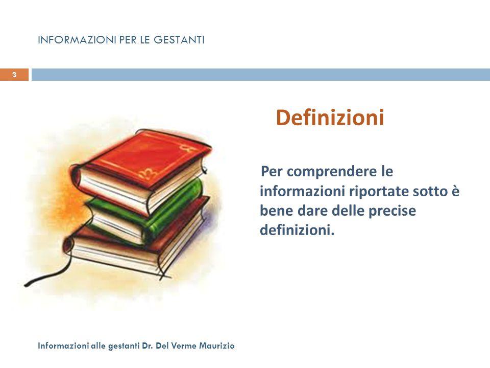 Definizioni Per comprendere le informazioni riportate sotto è bene dare delle precise definizioni. 3 Informazioni alle gestanti Dr. Del Verme Maurizio