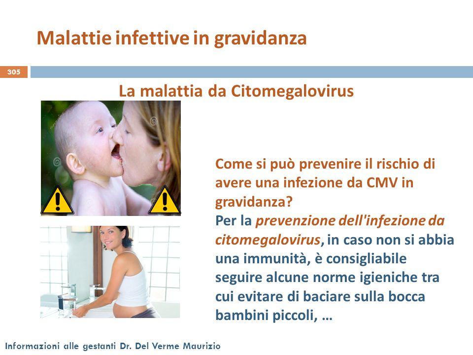 305 Informazioni alle gestanti Dr. Del Verme Maurizio La malattia da Citomegalovirus Come si può prevenire il rischio di avere una infezione da CMV in