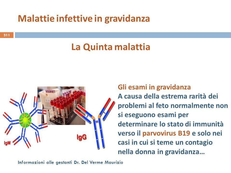 311 Informazioni alle gestanti Dr. Del Verme Maurizio La Quinta malattia Gli esami in gravidanza A causa della estrema rarità dei problemi al feto nor