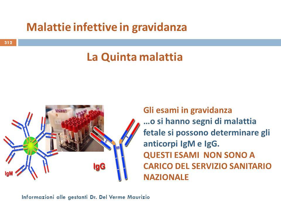 312 Informazioni alle gestanti Dr. Del Verme Maurizio Gli esami in gravidanza …o si hanno segni di malattia fetale si possono determinare gli anticorp