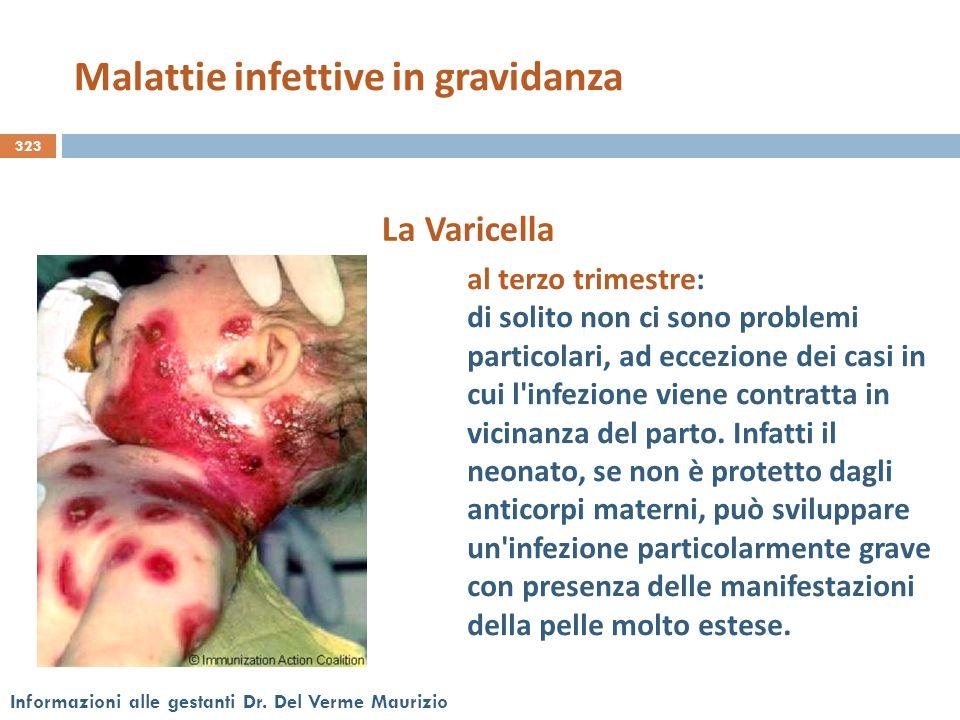 323 Informazioni alle gestanti Dr. Del Verme Maurizio La Varicella al terzo trimestre: di solito non ci sono problemi particolari, ad eccezione dei ca