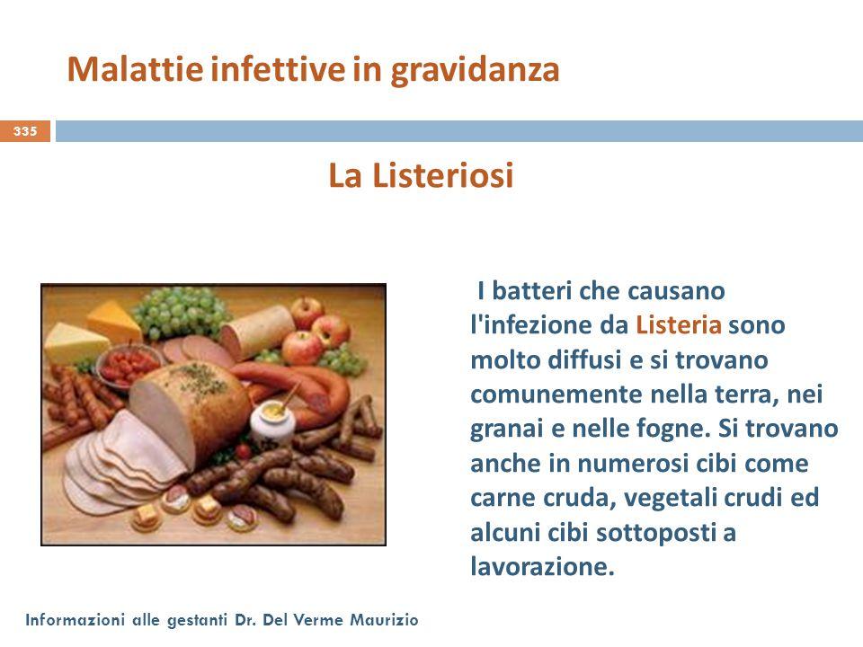 335 Informazioni alle gestanti Dr. Del Verme Maurizio La Listeriosi I batteri che causano l'infezione da Listeria sono molto diffusi e si trovano comu