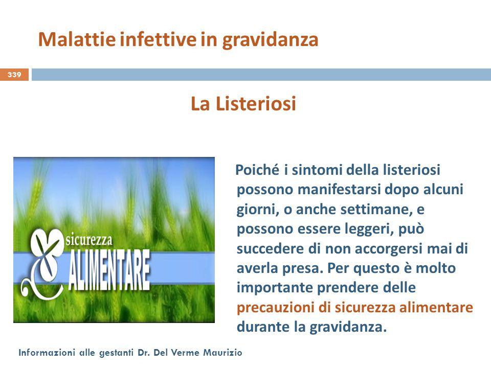 339 Informazioni alle gestanti Dr. Del Verme Maurizio La Listeriosi Poiché i sintomi della listeriosi possono manifestarsi dopo alcuni giorni, o anche
