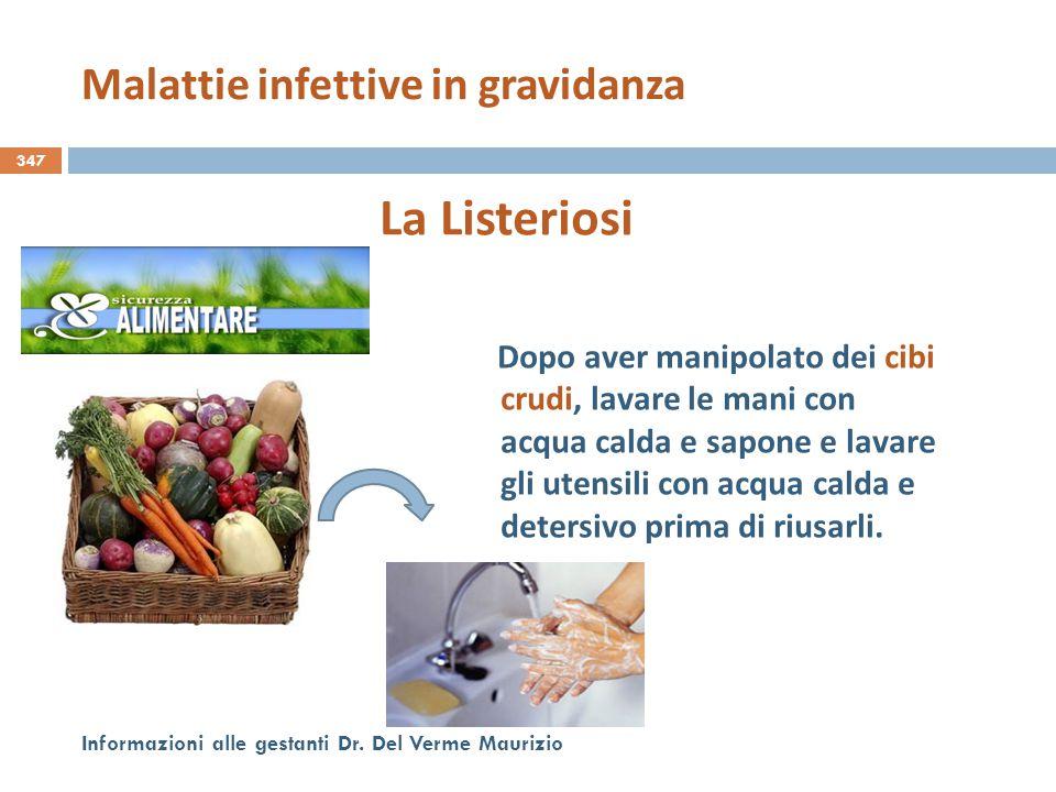 347 Informazioni alle gestanti Dr. Del Verme Maurizio La Listeriosi Dopo aver manipolato dei cibi crudi, lavare le mani con acqua calda e sapone e lav
