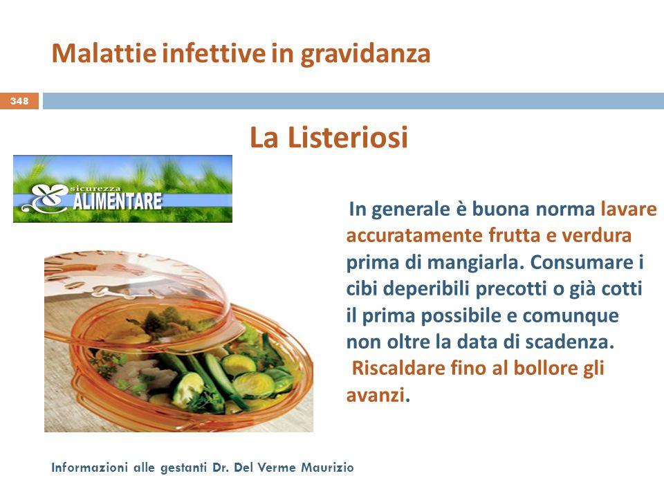 348 Informazioni alle gestanti Dr. Del Verme Maurizio La Listeriosi In generale è buona norma lavare accuratamente frutta e verdura prima di mangiarla
