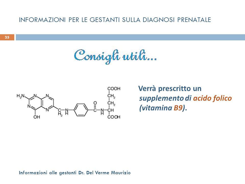 Verrà prescritto un supplemento di acido folico (vitamina B9). 35 Informazioni alle gestanti Dr. Del Verme Maurizio INFORMAZIONI PER LE GESTANTI SULLA