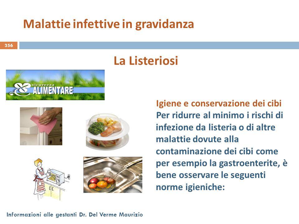 356 Informazioni alle gestanti Dr. Del Verme Maurizio La Listeriosi Igiene e conservazione dei cibi Per ridurre al minimo i rischi di infezione da lis