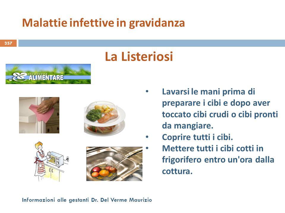 357 Informazioni alle gestanti Dr. Del Verme Maurizio La Listeriosi Lavarsi le mani prima di preparare i cibi e dopo aver toccato cibi crudi o cibi pr