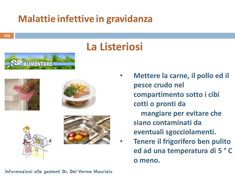 358 Informazioni alle gestanti Dr. Del Verme Maurizio La Listeriosi Mettere la carne, il pollo ed il pesce crudo nel compartimento sotto i cibi cotti