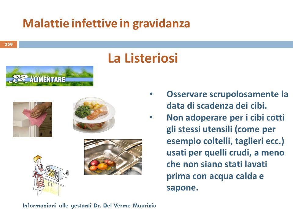 359 Informazioni alle gestanti Dr. Del Verme Maurizio La Listeriosi Osservare scrupolosamente la data di scadenza dei cibi. Non adoperare per i cibi c