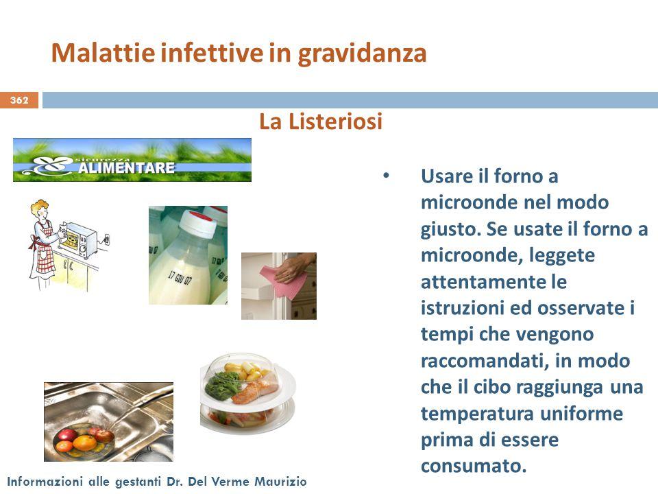 362 Informazioni alle gestanti Dr. Del Verme Maurizio La Listeriosi Usare il forno a microonde nel modo giusto. Se usate il forno a microonde, leggete
