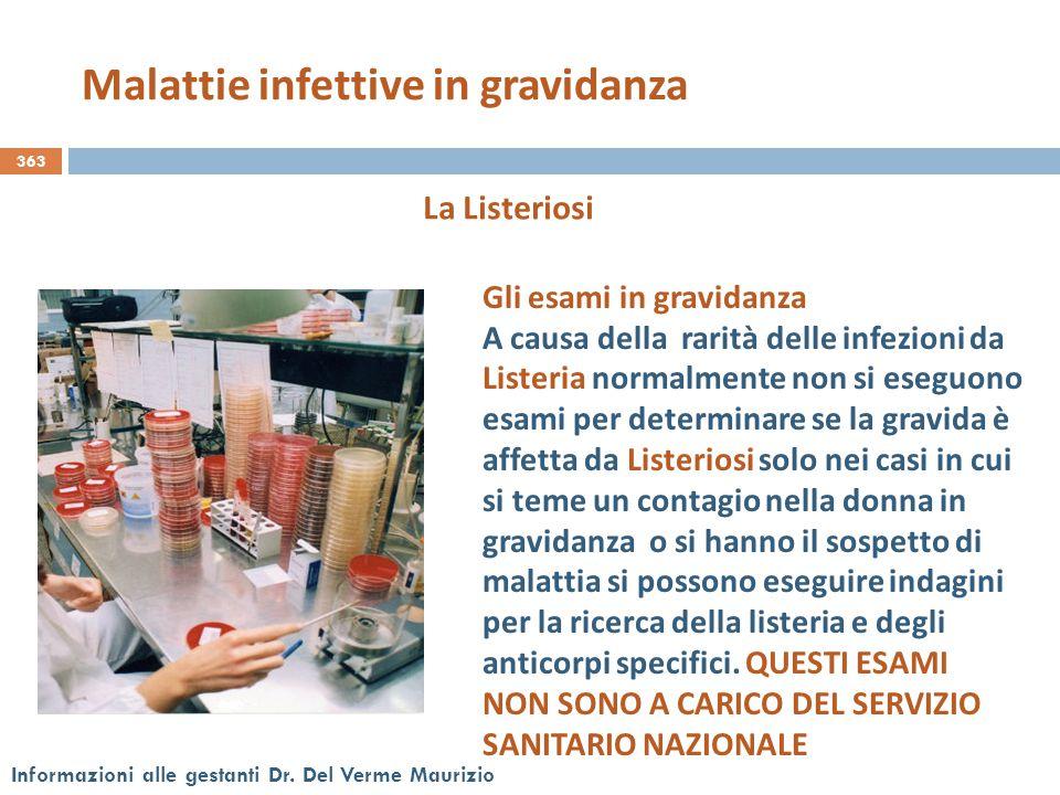 363 Informazioni alle gestanti Dr. Del Verme Maurizio La Listeriosi Gli esami in gravidanza A causa della rarità delle infezioni da Listeria normalmen