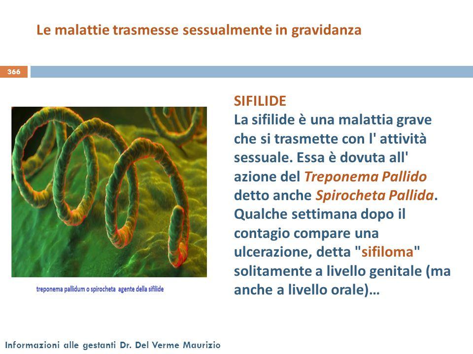 366 Informazioni alle gestanti Dr. Del Verme Maurizio SIFILIDE La sifilide è una malattia grave che si trasmette con l' attività sessuale. Essa è dovu
