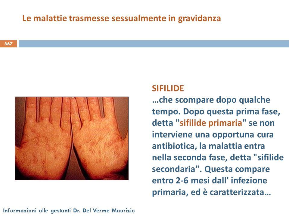 367 Informazioni alle gestanti Dr. Del Verme Maurizio SIFILIDE …che scompare dopo qualche tempo. Dopo questa prima fase, detta