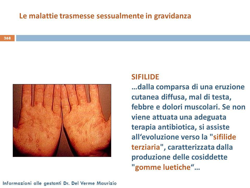 368 Informazioni alle gestanti Dr. Del Verme Maurizio SIFILIDE …dalla comparsa di una eruzione cutanea diffusa, mal di testa, febbre e dolori muscolar