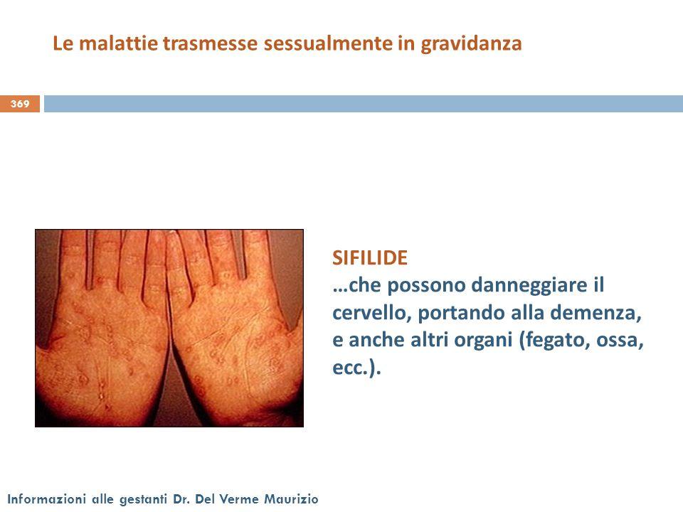 369 Informazioni alle gestanti Dr. Del Verme Maurizio SIFILIDE …che possono danneggiare il cervello, portando alla demenza, e anche altri organi (fega