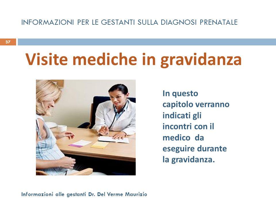 Visite mediche in gravidanza 37 Informazioni alle gestanti Dr. Del Verme Maurizio In questo capitolo verranno indicati gli incontri con il medico da e