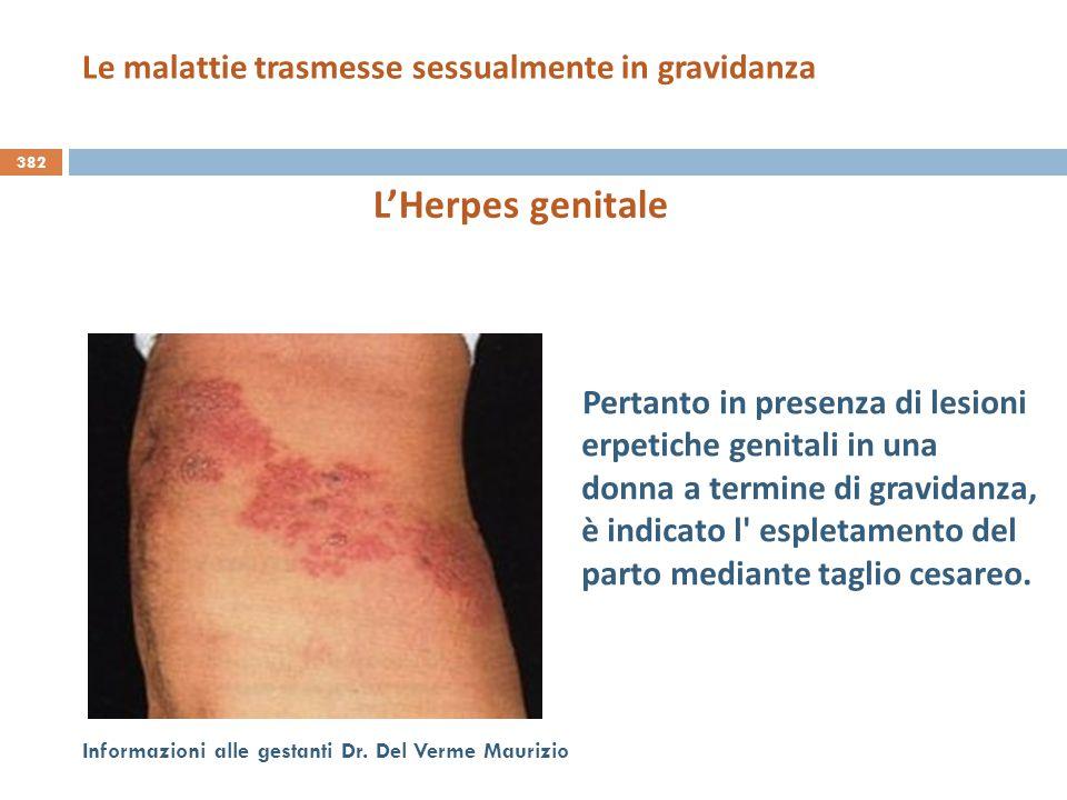 382 Informazioni alle gestanti Dr. Del Verme Maurizio L'Herpes genitale Pertanto in presenza di lesioni erpetiche genitali in una donna a termine di g