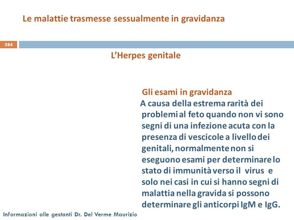 384 Informazioni alle gestanti Dr. Del Verme Maurizio Gli esami in gravidanza A causa della estrema rarità dei problemi al feto quando non vi sono seg