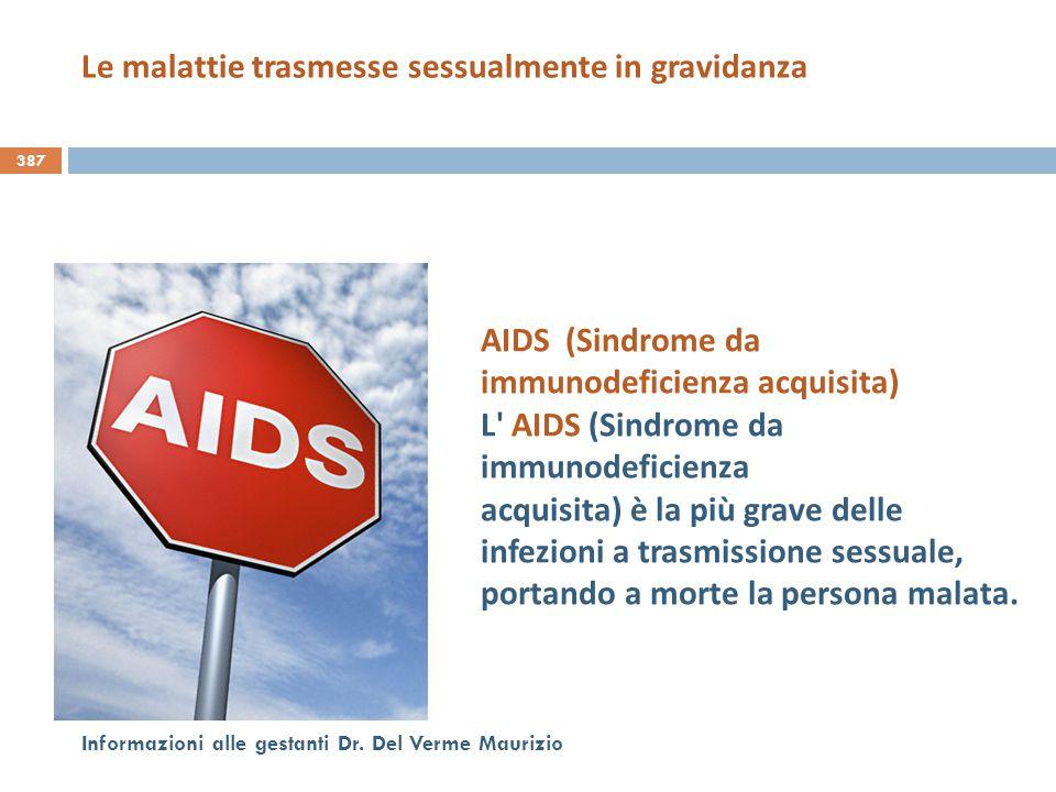 387 Informazioni alle gestanti Dr. Del Verme Maurizio AIDS (Sindrome da immunodeficienza acquisita) L' AIDS (Sindrome da immunodeficienza acquisita) è
