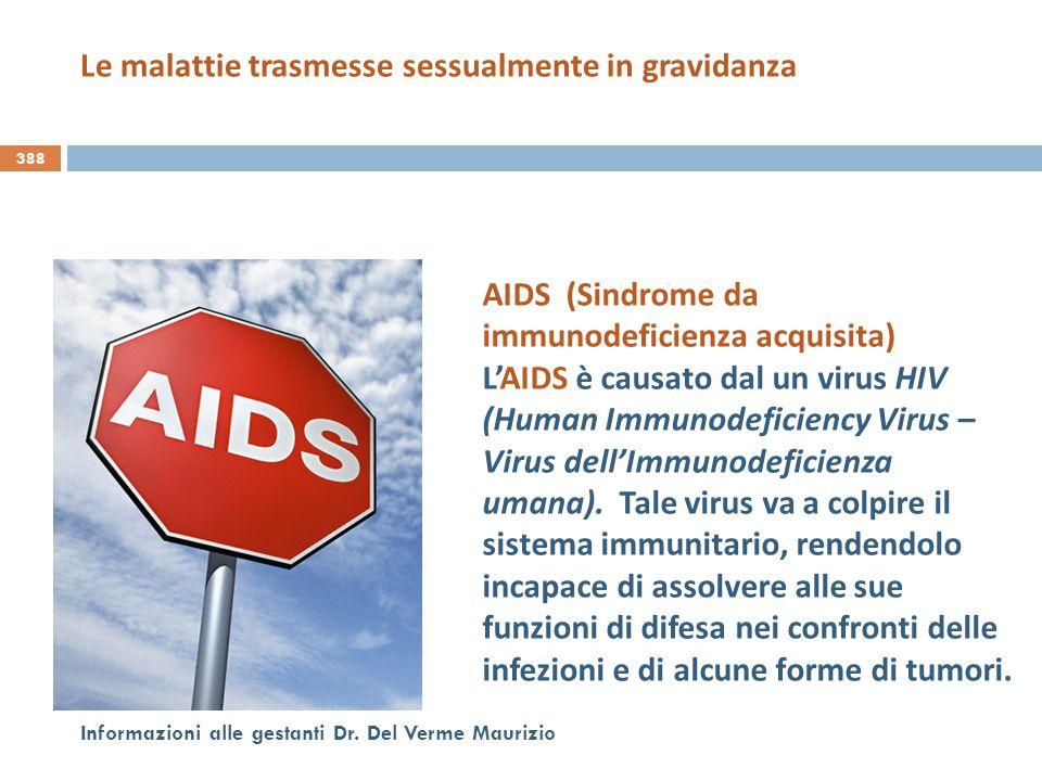 388 Informazioni alle gestanti Dr. Del Verme Maurizio AIDS (Sindrome da immunodeficienza acquisita) L'AIDS è causato dal un virus HIV (Human Immunodef