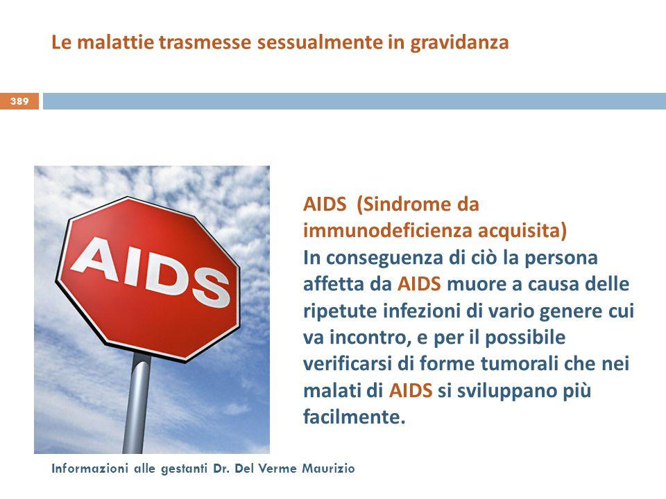 389 Informazioni alle gestanti Dr. Del Verme Maurizio AIDS (Sindrome da immunodeficienza acquisita) In conseguenza di ciò la persona affetta da AIDS m