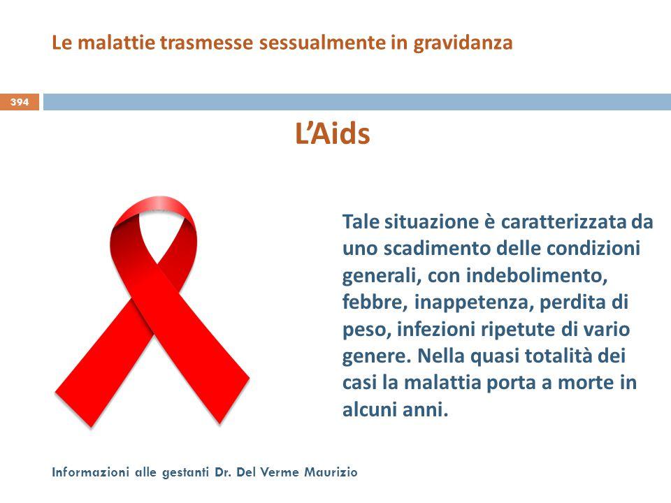 394 Informazioni alle gestanti Dr. Del Verme Maurizio L'Aids Tale situazione è caratterizzata da uno scadimento delle condizioni generali, con indebol