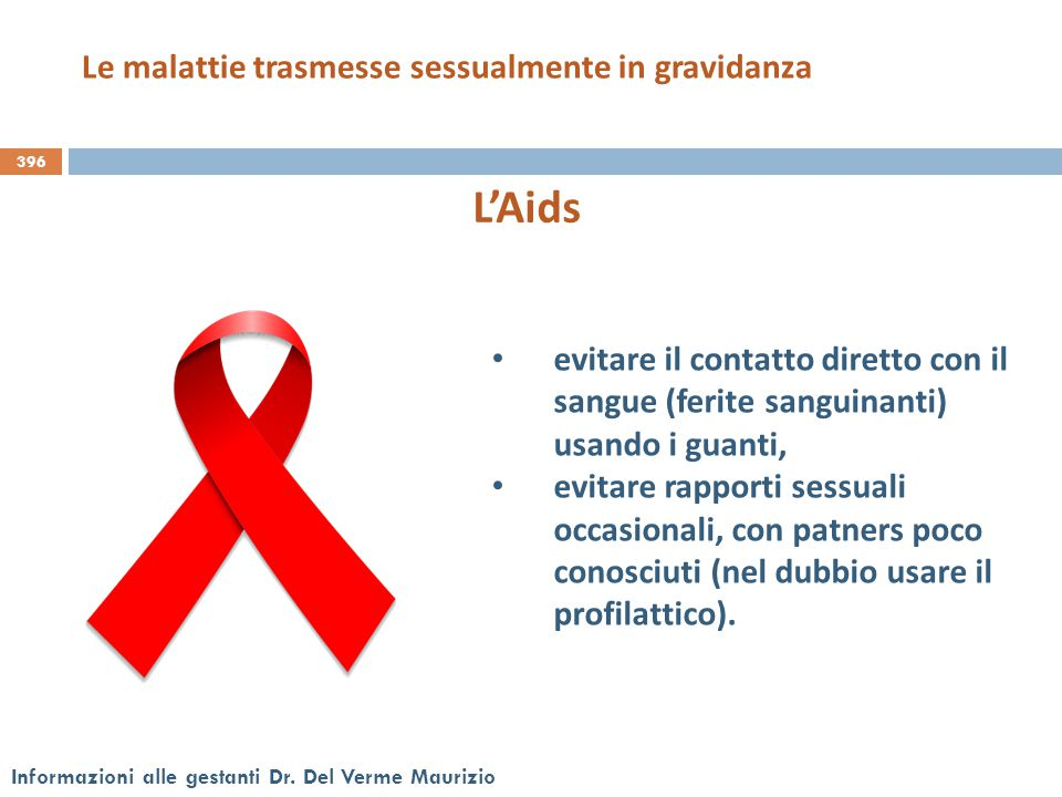 396 Informazioni alle gestanti Dr. Del Verme Maurizio L'Aids evitare il contatto diretto con il sangue (ferite sanguinanti) usando i guanti, evitare r