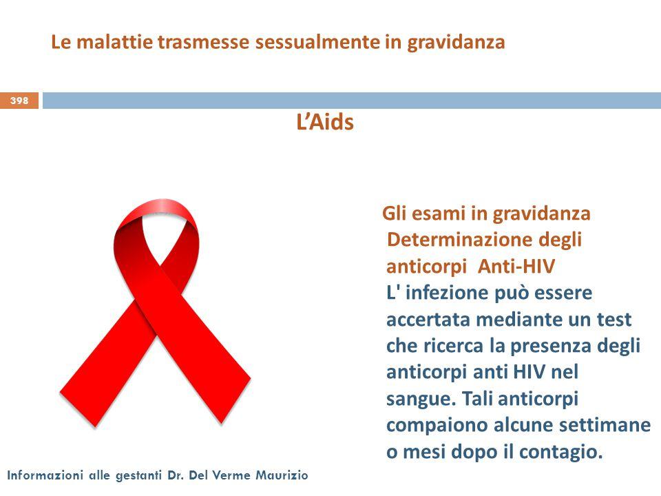 398 Informazioni alle gestanti Dr. Del Verme Maurizio Gli esami in gravidanza Determinazione degli anticorpi Anti-HIV L' infezione può essere accertat