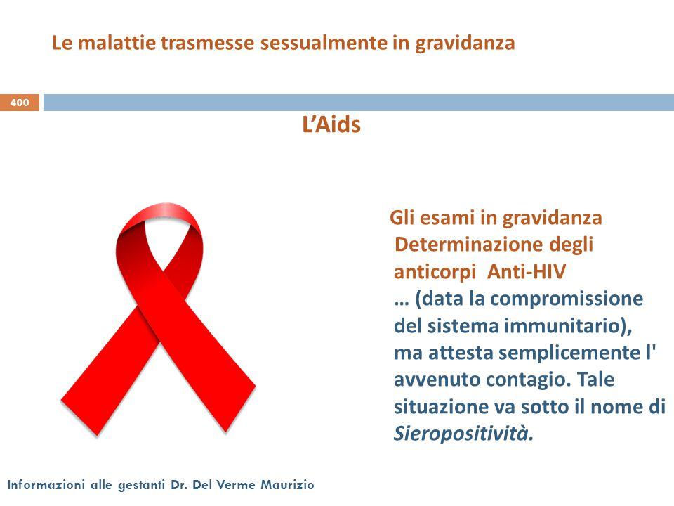400 Informazioni alle gestanti Dr. Del Verme Maurizio Gli esami in gravidanza Determinazione degli anticorpi Anti-HIV … (data la compromissione del si