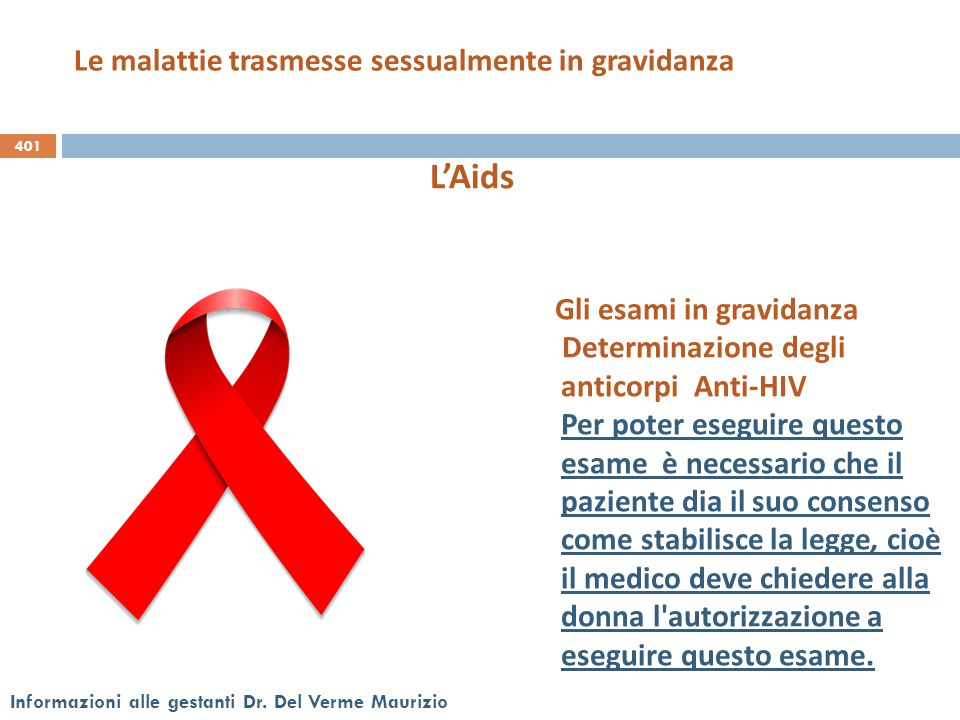 401 Informazioni alle gestanti Dr. Del Verme Maurizio Gli esami in gravidanza Determinazione degli anticorpi Anti-HIV Per poter eseguire questo esame