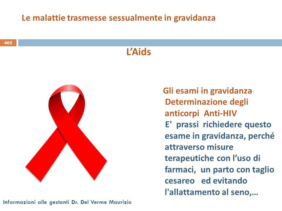 402 Informazioni alle gestanti Dr. Del Verme Maurizio Gli esami in gravidanza Determinazione degli anticorpi Anti-HIV E' prassi richiedere questo esam