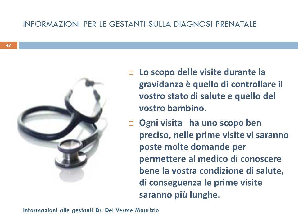  Lo scopo delle visite durante la gravidanza è quello di controllare il vostro stato di salute e quello del vostro bambino.  Ogni visita ha uno scop