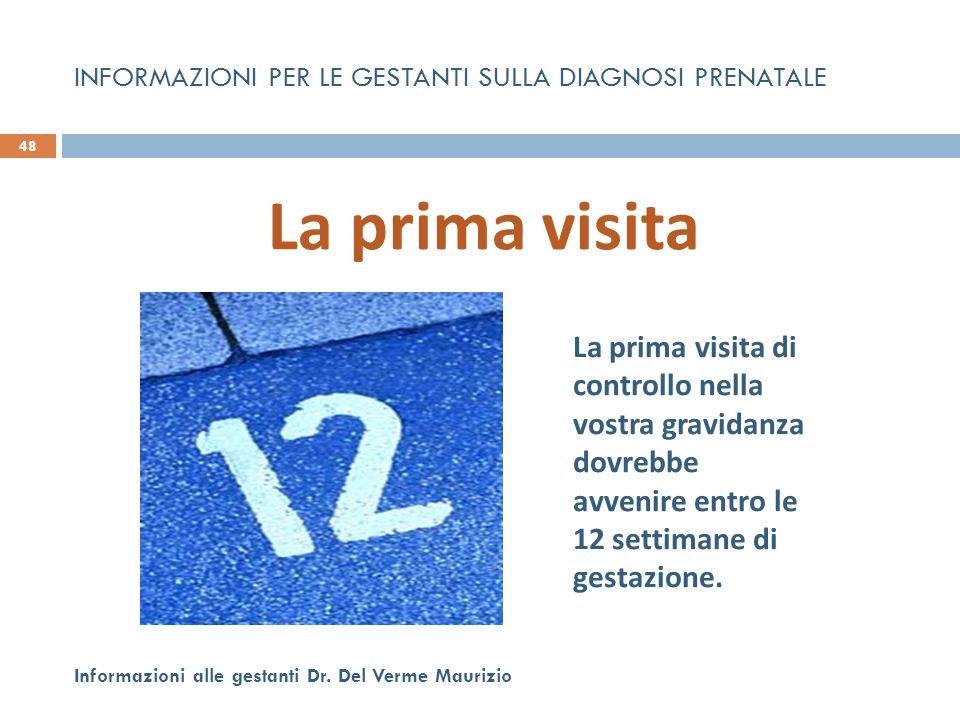 La prima visita 48 Informazioni alle gestanti Dr. Del Verme Maurizio La prima visita di controllo nella vostra gravidanza dovrebbe avvenire entro le 1