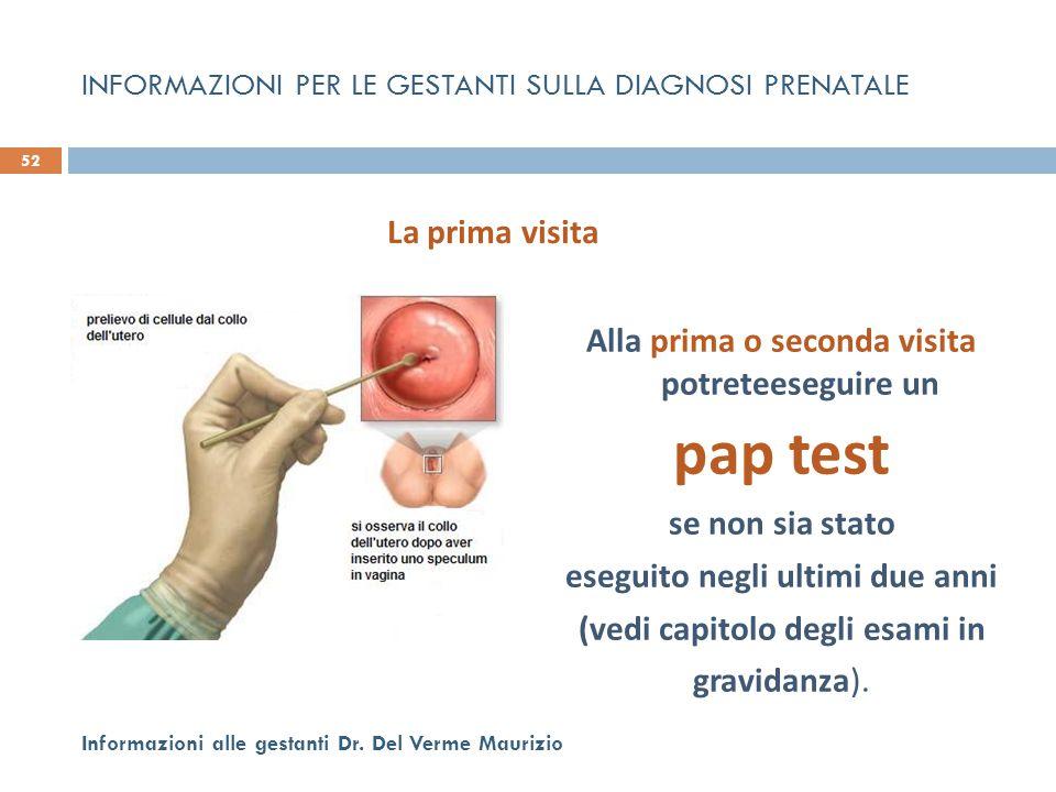 Alla prima o seconda visita potreteeseguire un pap test se non sia stato eseguito negli ultimi due anni (vedi capitolo degli esami in gravidanza). 52