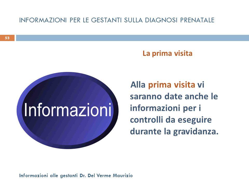Alla prima visita vi saranno date anche le informazioni per i controlli da eseguire durante la gravidanza. 53 Informazioni alle gestanti Dr. Del Verme