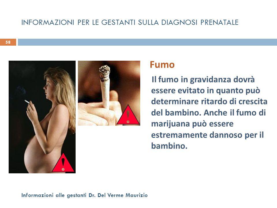 Fumo Il fumo in gravidanza dovrà essere evitato in quanto può determinare ritardo di crescita del bambino. Anche il fumo di marijuana può essere estre