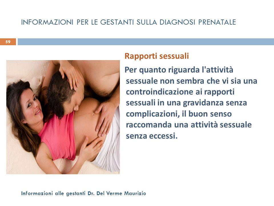 Rapporti sessuali Per quanto riguarda l'attività sessuale non sembra che vi sia una controindicazione ai rapporti sessuali in una gravidanza senza com