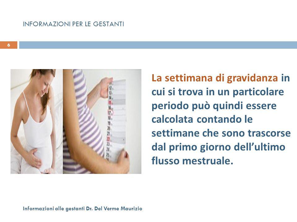 6 Informazioni alle gestanti Dr. Del Verme Maurizio La settimana di gravidanza in cui si trova in un particolare periodo può quindi essere calcolata c