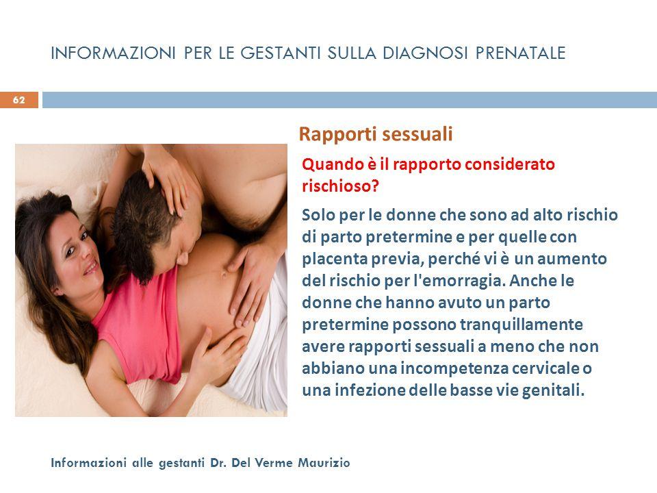 Rapporti sessuali  Quando è il rapporto considerato rischioso?  Solo per le donne che sono ad alto rischio di parto pretermine e per quelle con plac